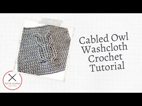 Left Hand Cabled Owl Washcloth Free Pattern Workshop Youtube