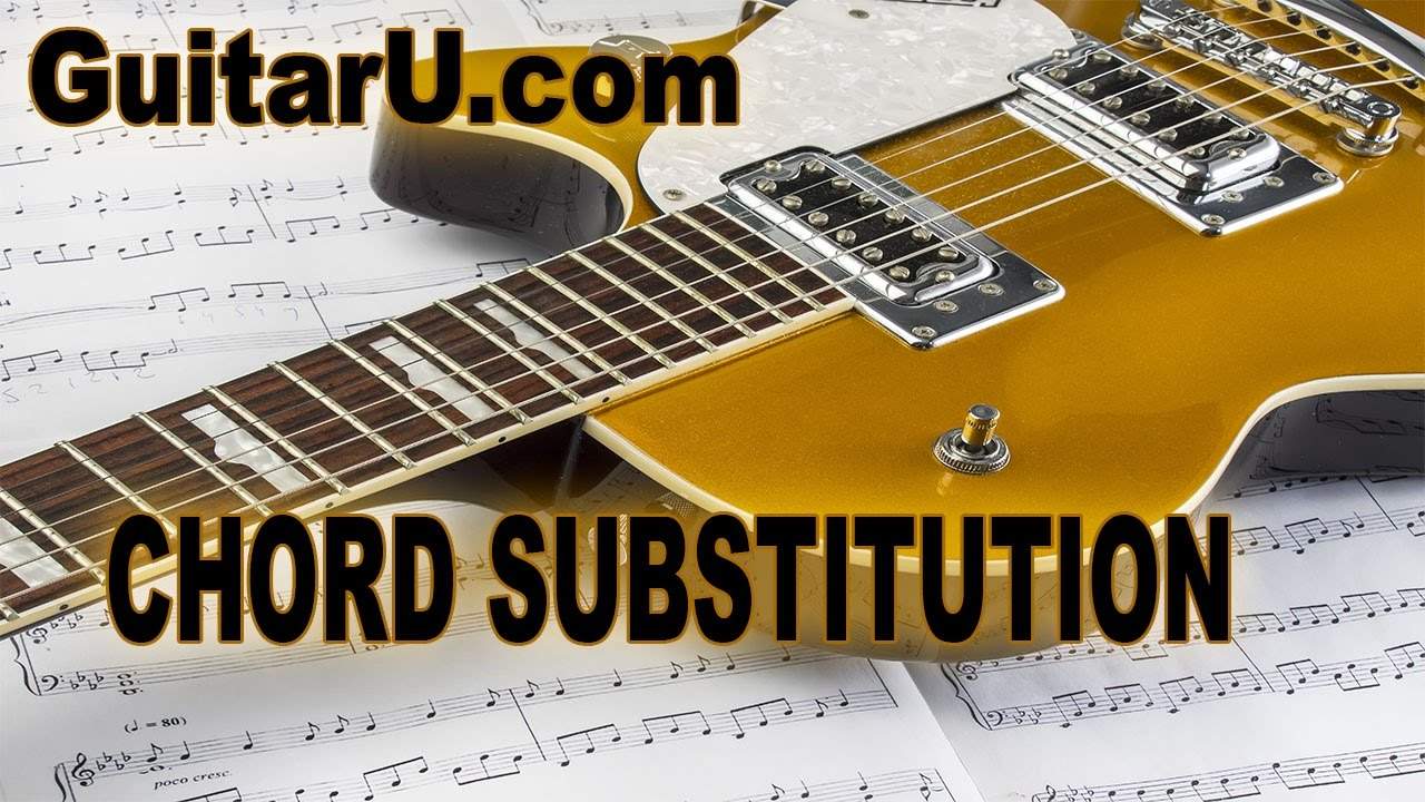 Guitar Lesson Music Theory Rules Of Chord Substitution Guitaru