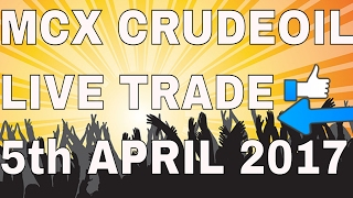 MCX CRUDEOIL LIVE TRADING 5th APRIL 2017  LIVE TRADING HINDI