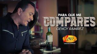 Para que me compares - Gency Ramírez.