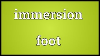 Immersion foot Meaning