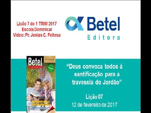 Lição 7 do 1 Trim 2017 - Escola Dominical - Betel - Prof. Pr. Jonias C. Feitosa