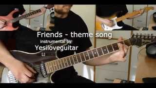 Friends - theme song - instrumental by Yesiloveguitar