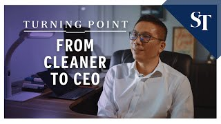 Turning Point: From cleaner to CEO | The Straits Times