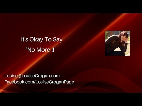 "It's Ok To Say ""No More!"""