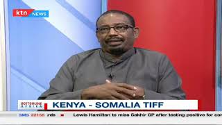 Discussion on the Kenya-Somalia Tiff with Farrah Maalim | Part 1