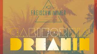 Freischwimmer California Dreamin Extended Mix Hq