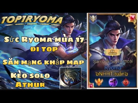 [TOP Ryoma] Ryoma mùa 17 đi top sức mạnh hủy diệt hành sấp mặt athur lane tà thần