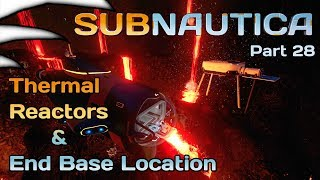 Thermal Reactors & End Game Base Location | Subnautica Part 28 | 4k