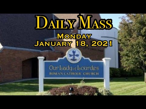 Daily Mass - Monday, January 18, 2021 - Fr. Kevin Thompson, Our Lady Of Lourdes Church.