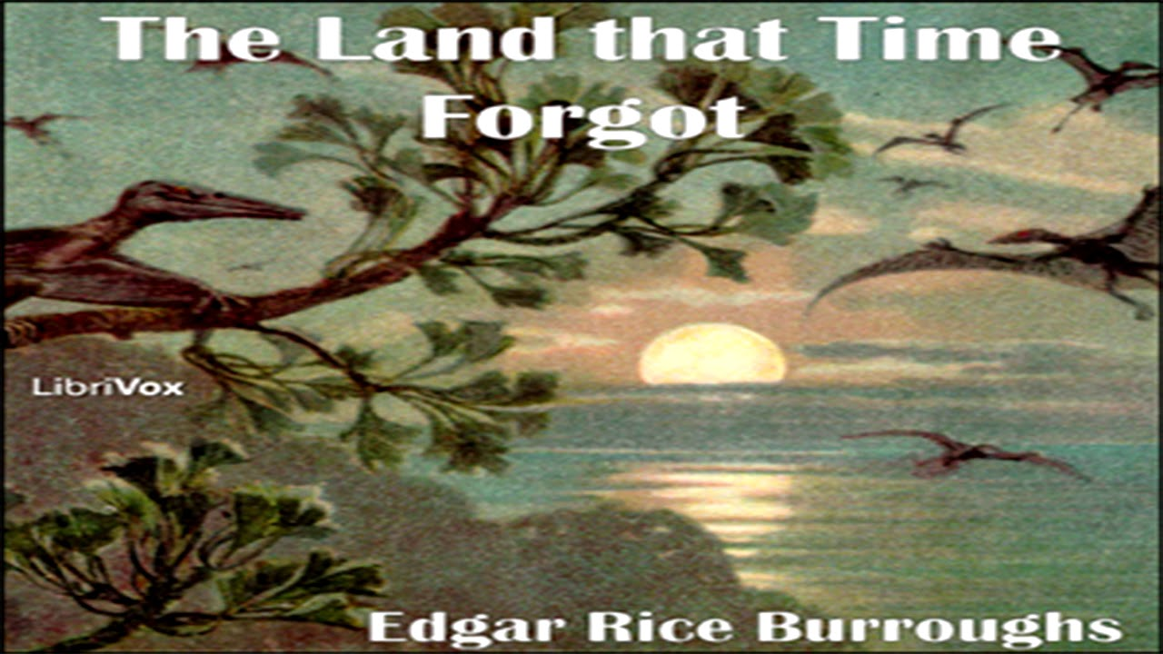 Download The Land that Time Forgot ♦ Edgar Rice Burroughs ♦ Action & Adventure, Science Fiction ♦ Audiobook