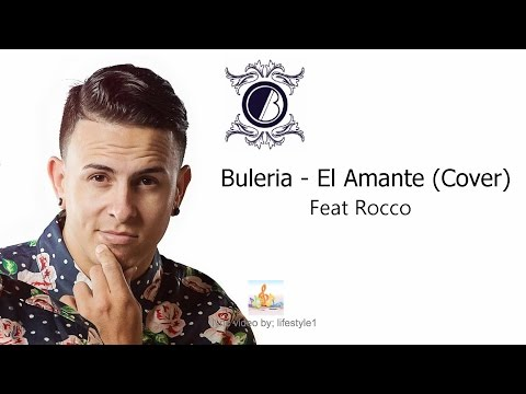 Buleria - El Amante (Cover) Ft. Rocco (lyrics)