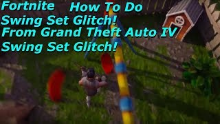Fortnite - Swing Set Glitch | From Grand Theft Auto IV Swing Set Glitch!