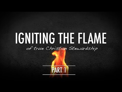 Igniting the Flame of True Christian Stewardship – Part 1 ...
