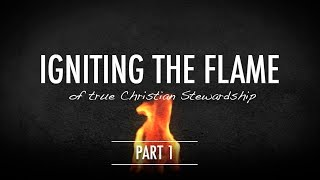 Igniting the Flame of True Christian Stewardship – Part 1: We