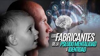 LOS FABRICANTES DE LA PSEUDO MENTALIDAD E IDENTIDAD  7-7-20
