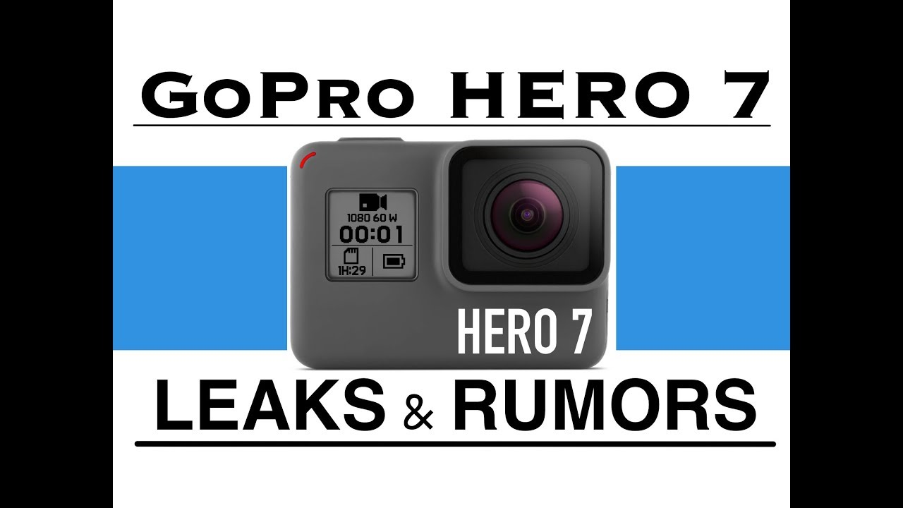 GoPro HERO 7 Leaks and Rumors