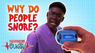 Why Do Some People Snore?   Ouch and About on Call   Operation Ouch   Science for Kids