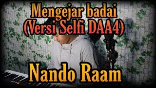 Mengejar Badai  Versi SELFI DAA4  - Nando Raam