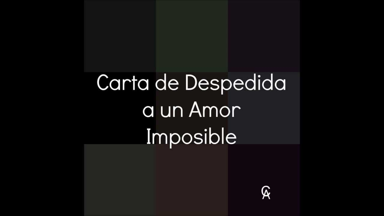 Carta De Despedida A Un Amor Imposible Youtube