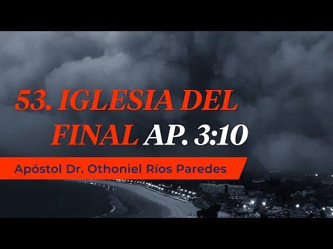 La Iglesia del Final Ap. 3:10- Apóstol Dr. Othoniel Ríos Paredes-