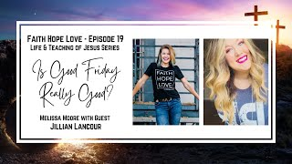 Episode 19–Is Good Friday Really Good? with Jillian Lancour