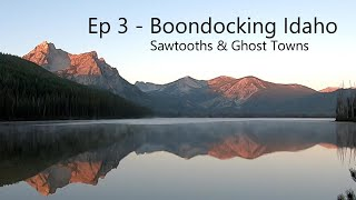 Ep 3 - B๐ondocking Idaho - Sawtooths & Ghost Towns - Haven't Seen It Yet