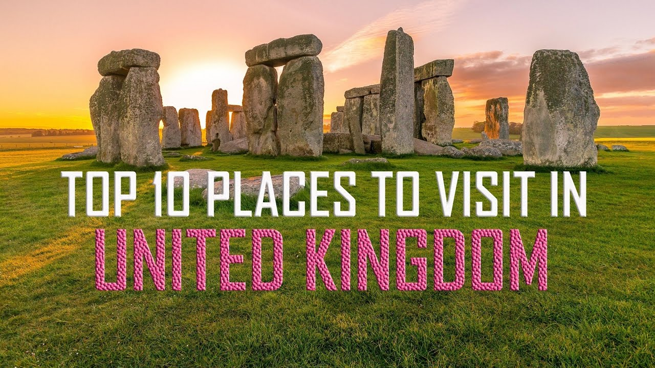 Top 10 places to visit in united kingdom top 10 best Top 10 best vacation places
