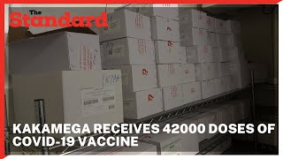 42000 doses of the COVID-19 vaccine meant for frontline workers arrive in Kakamega county