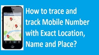how to trace and track mobile number with exact name place and location in 1 minute 2016 2017