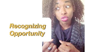 Recognizing Opportunity when it Comes