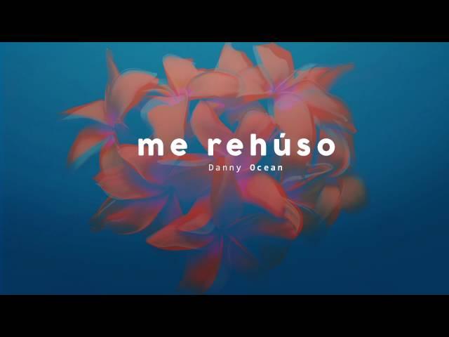 Danny Ocean -  Me Rehúso (Official Audio)