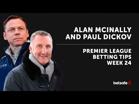 Premier League Betting Tips Week 24 McInally and Dickov