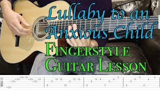 Lullaby to an Anxious Child (With Tab) - Watch and Learn Fingerstyle Guitar Lesson
