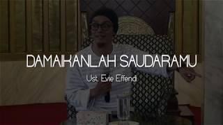 Damaikanlah Saudaramu - Ust. Evie Effendi (Nasihat 1 Menit)