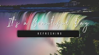 It's a Beautiful Day | Refreshing | 26 April 2021