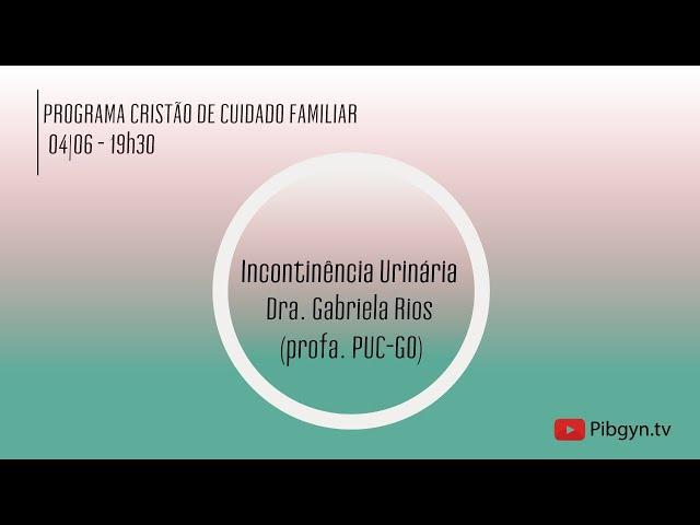 Cuidador Familiar   Incontinência Urinária   Dra. Gabriela Rios Pereira