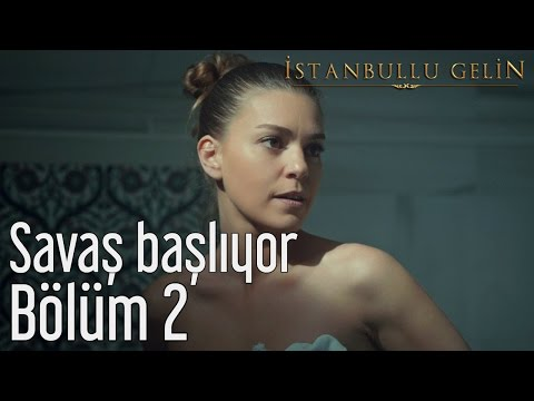 İstanbullu Gelin 2. Bölüm - Savaş Başlıyor