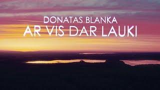 Donatas Blanka - Ar vis dar lauki