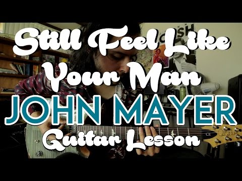 Still Feel Like Your Man - John Mayer - Guitar Lesson - Tutorial - How to Play