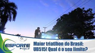 Maior triatlhon do Brasil: UB515! Qual é o seu limite?