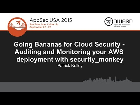 Patrick Kelley - Going Bananas for Cloud Security: AWS deployment with security_monkey - AppSecUSA15