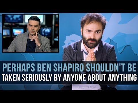 Perhaps Ben Shapiro Shouldn't Be Taken Seriously By Anyone About Anything  SOME MORE NEWS
