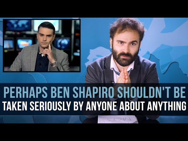 Perhaps Ben Shapiro Shouldn't Be Taken Seriously By Anyone About Anything - SOME MORE NEWS