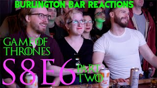 Game Of Thrones // Burlington Bar Reactions // S8E6 PART TWO Reaction!!!