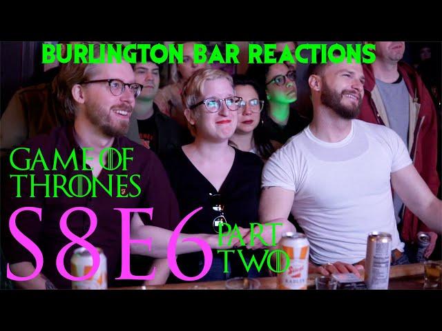 Game Of Thrones // Burlington Bar Reactions // S8E6 PART TWO Reaction!!!