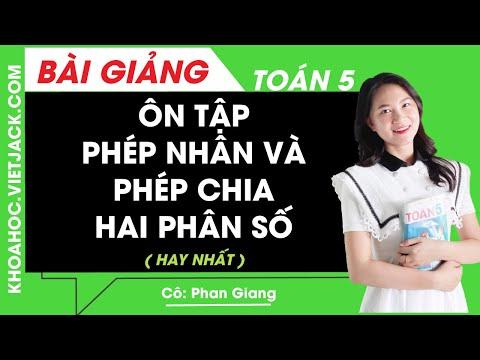 Ôn tập Phép nhân và phép chia hai phân số - Toán lớp 5 - Cô Phan Giang (HAY NHẤT)
