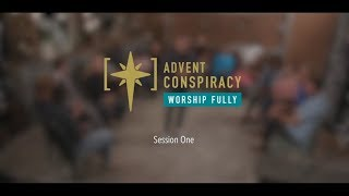 Advent Conspiracy - Session 1 - Worship Fully