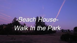 Beach House - Walk in the park [Lyrics]