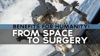 Benefits for Humanity: From Space to Surgery